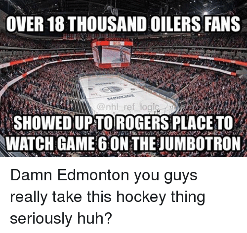 oilers: OVER 18 THOUSAND OILERS FANS  SHOWEDUPTOROGERSPLACETO  WATCH GAME 60NTHEJUMBOTRON Damn Edmonton you guys really take this hockey thing seriously huh?