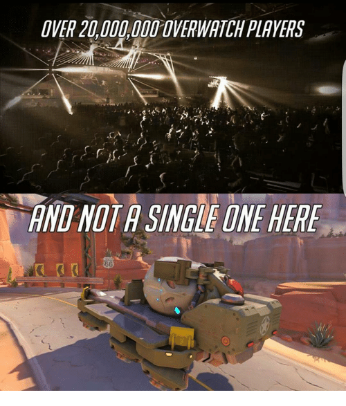 Memes, 🤖, and Overwatch: OVER 20,000,000 OVERWATCH PLAYERS  AND NOT A SINGLE ONE HERE
