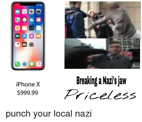 Iphone, Anarchy, and Local: OVER  Breaking a Nai' jaw  iPhone X  $999.99Priceless