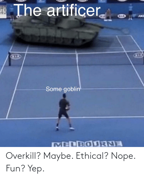 ethical: Overkill? Maybe. Ethical? Nope. Fun? Yep.