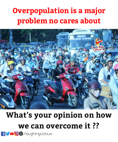 Indianpeoplefacebook, How, and Can: Overpopulation is a major  problem no cares about  AUGHING  What's your opinion on how  we can overcome it??  fyo/laughingcolours