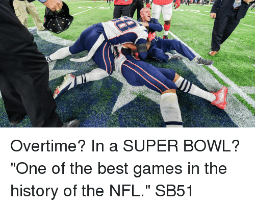 """Best Gaming: Overtime? In a SUPER BOWL? """"One of the best games in the history of the NFL."""" SB51"""