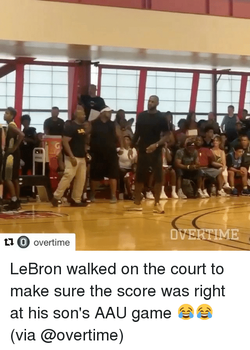 AAU: OVERTIME  t1 O overtime  C) overtime LeBron walked on the court to make sure the score was right at his son's AAU game 😂😂 (via @overtime)