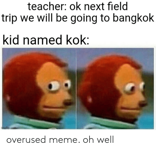 Oh Well: overused meme. oh well