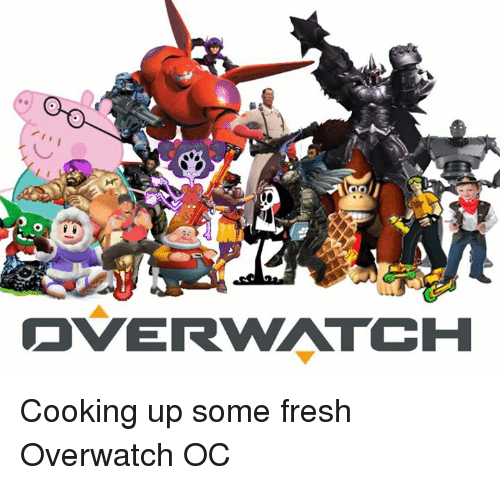 overwatch cooking up some fresh overwatch oc 2424096 overwatch cooking up some fresh overwatch oc fresh meme on sizzle,Dank Overwatch Memes