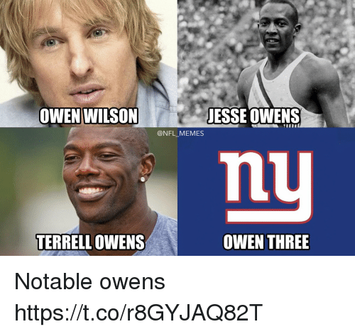 terrell owens: OWEN WILSON  JESSE OWENS  @NFL_MEMES  niU  TERRELL OWENS  OWEN THREE Notable owens https://t.co/r8GYJAQ82T