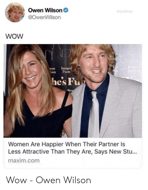 maxim: Owen Wilson  @OwenWilson  drgrayang  WOW  wen  son  moge  Poots  he's Fu  Women Are Happier When Their Partner Is  Less Attractive Than They Are, Says New Stu...  maxim.com Wow - Owen Wilson