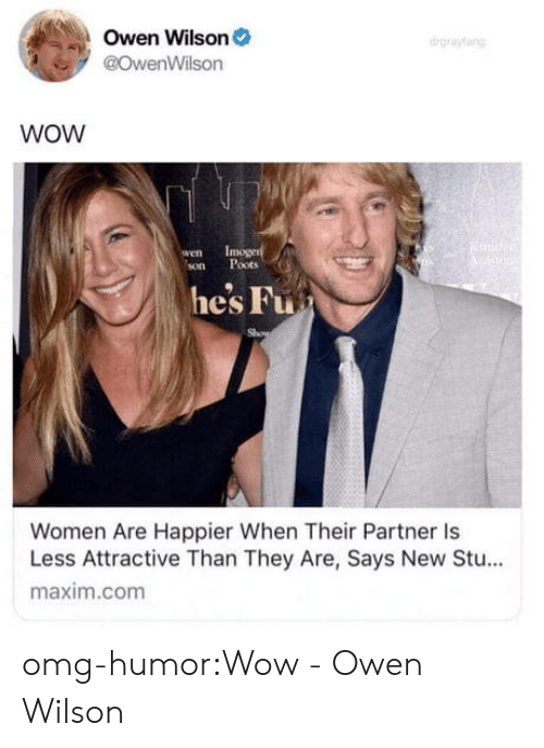 maxim: Owen Wilson  @OwenWilson  drgrayang  WOW  wen  son  moge  Poots  he's Fu  Women Are Happier When Their Partner Is  Less Attractive Than They Are, Says New Stu...  maxim.com omg-humor:Wow - Owen Wilson