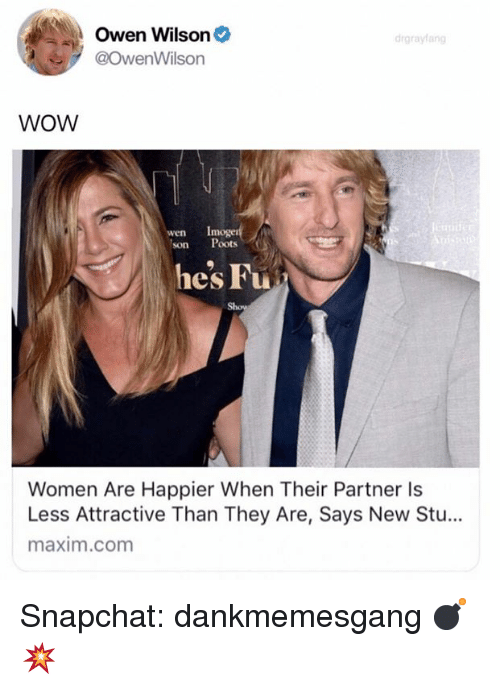 maxim: Owen Wilson  @OwenWilson  drgrayfang  WOW  Imoger  wen  son Poots  hes Fu  Women Are Happier When Their Partner ls  Less Attractive Than They Are, Says New Stu...  maxim.com Snapchat: dankmemesgang 💣💥