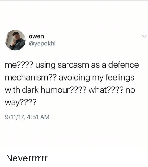 9/11, Girl Memes, and Sarcasm: owen  @yepokhi  me???? using sarcasm as a defence  mechanism?? avoiding my feelings  with dark humour???? what???? no  way????  9/11/17, 4:51 AM Neverrrrrr