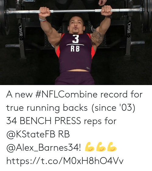 reps: OWER  POWER A new #NFLCombine record for true running backs (since '03)  34 BENCH PRESS reps for @KStateFB RB @Alex_Barnes34! 💪💪💪 https://t.co/M0xH8hO4Vv