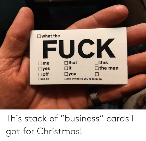 """stack: Owhat the  FUCK  Othis  Othat  ]the man  Dit  Oyes  Doff  Oyou  Dand the horse you rode in on  Dand die This stack of """"business"""" cards I got for Christmas!"""