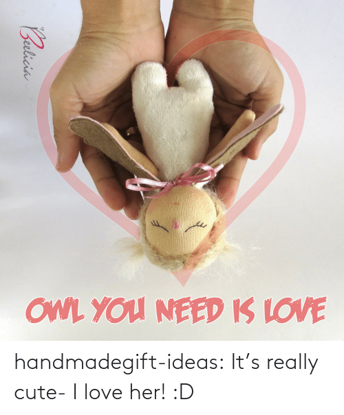 Cute, Love, and Tumblr: OWL You NEED K LOVE handmadegift-ideas:  It's really cute- I love her! :D