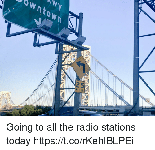 Memes, Radio, and Today: owntown  M.P.H. Going to all the radio stations today https://t.co/rKehIBLPEi