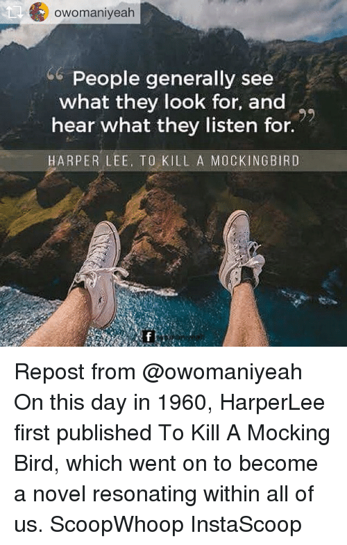 novell: owomaniyeah  People generally see  what they look for, and  hear what they listen for.  HARPER LEE, T0 KILL A MOCKINGBIRD  ラ,  RA Repost from @owomaniyeah On this day in 1960, HarperLee first published To Kill A Mocking Bird, which went on to become a novel resonating within all of us. ScoopWhoop InstaScoop