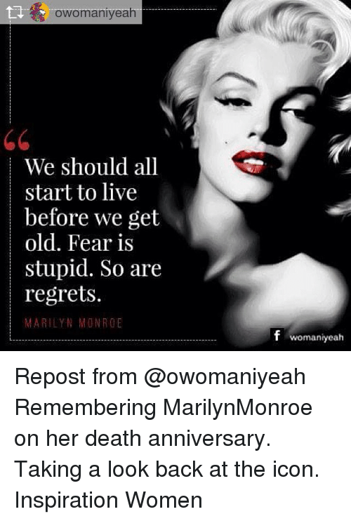 Marilyn Monroe: owomaniyeah  We should all  start to live  before we get  old. Fear is  |stupid. So a  regrets.  MARILYN MONROE  f womaniyeah Repost from @owomaniyeah Remembering MarilynMonroe on her death anniversary. Taking a look back at the icon. Inspiration Women