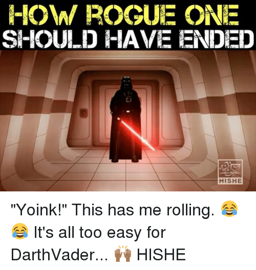 "Yoink: -OWW ROGUE ONE  SHOULD HAVE ENDED  HISHE ""Yoink!"" This has me rolling. 😂😂 It's all too easy for DarthVader... 🙌🏾 HISHE"