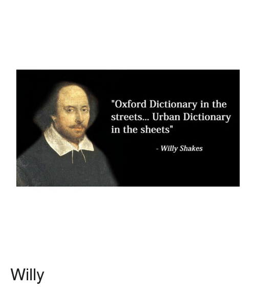 "Urban Dictionary: ""Oxford Dictionary in the  streets... Urban Dictionary  in the sheets""  Willy Shakes Willy"