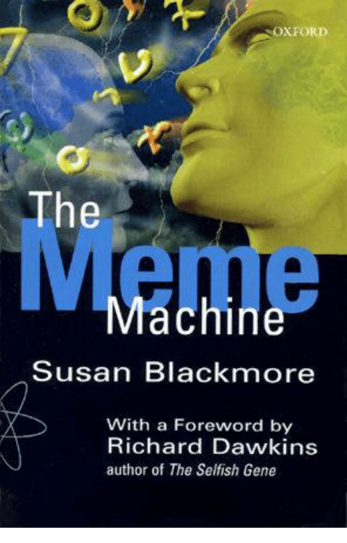 Susan Blackmore: OXFORD  The  Machine  Susan Blackmore  With a Foreword by  Richard Dawkins  author of The Selfish Gene