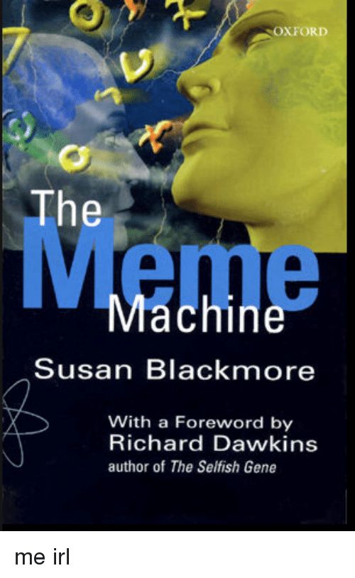 Susan Blackmore: OXFORD  The  Machine  Susan Blackmore  With a Foreword by  Richard Dawkins  author of The Selfish Gene me irl