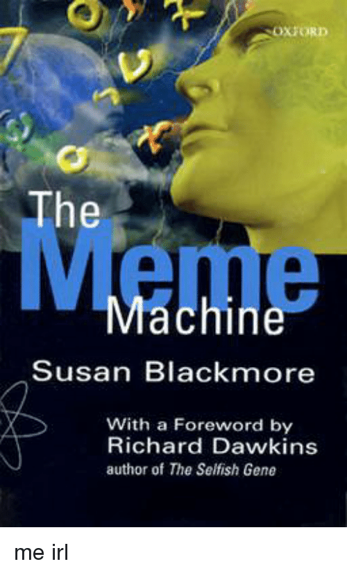 Susan Blackmore: OXFORD  The  Meme  ac  Susan Blackmore  With a Foreword by  Richard Dawkins  author of The Selfish Gene me irl