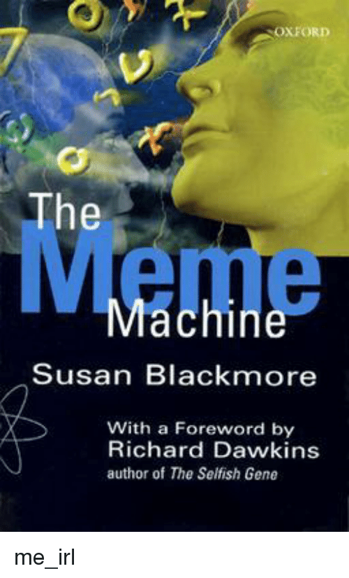 Susan Blackmore: OXFORD  The  Meme  ac  Susan Blackmore  With a Foreword by  Richard Dawkins  author of The Selfish Gene