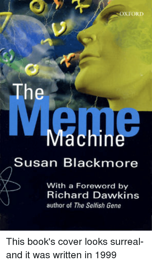 Susan Blackmore: OXFORD  The  Meme  Machine  Susan Blackmore  With a Foreword by  Richard Dawkins  author of The Selfish Gene