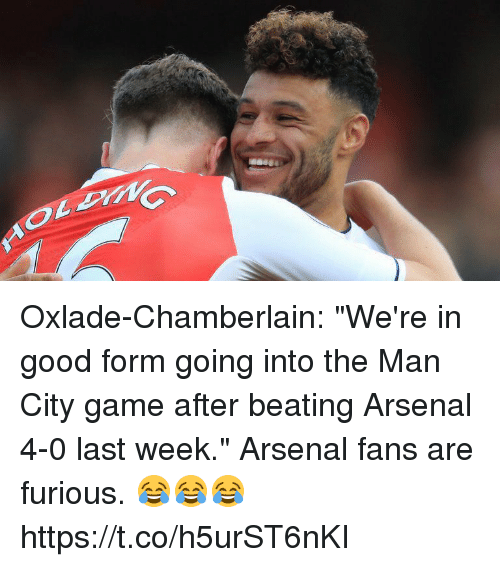 "Arsenal, Memes, and Game: Oxlade-Chamberlain: ""We're in good form going into the Man City game after beating Arsenal 4-0 last week.""  Arsenal fans are furious. 😂😂😂 https://t.co/h5urST6nKI"