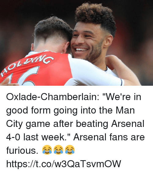 "Arsenal, Soccer, and Game: Oxlade-Chamberlain: ""We're in good form going into the Man City game after beating Arsenal 4-0 last week.""  Arsenal fans are furious. 😂😂😂 https://t.co/w3QaTsvmOW"