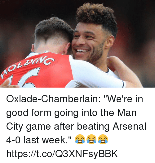 "Arsenal, Soccer, and Game: Oxlade-Chamberlain: ""We're in good form going into the Man City game after beating Arsenal 4-0 last week.""  😂😂😂 https://t.co/Q3XNFsyBBK"
