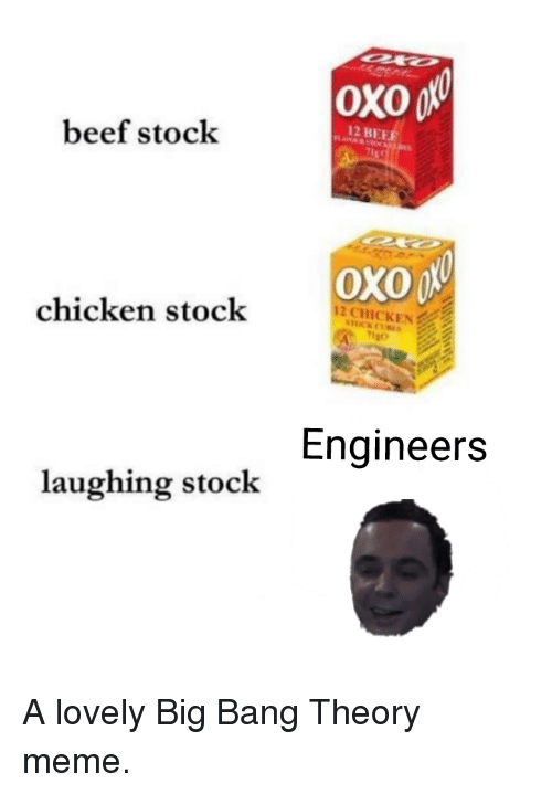 Big Bang Theory Meme: oXO  2 BEE  beef stock  chicken stock  2 CHICKEN  11go  Engineers  laughing stock