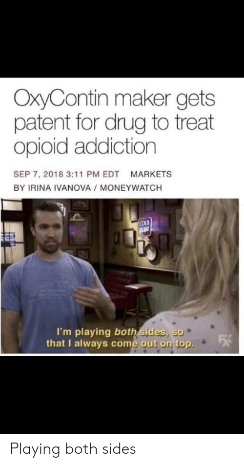 patent: OxyContin maker gets  patent for drug to treat  opioid addiction  SEP 7, 2018 3:11 PM EDT MARKETS  BY IRINA IVANOVA MONEYWATCH  COLD  I'm playing both sides, so  that I always come out on top Playing both sides