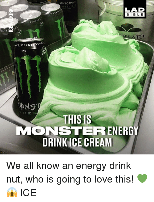 Dank, Energy, and Love: OYTOPPIN  occola  LAD  BIBL Ejore  JOVGE  GINSE  THISIS  MONSTERR ENERGY  DRINK ICE CREAM We all know an energy drink nut, who is going to love this! 💚😱  ICE