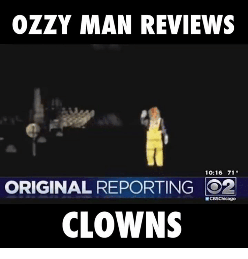Funny Clowns Memes of 2016 on SIZZLE Creepy : ozzy man reviews 10 16 71 original reporting o2 mcbschicago clowns 5723168 from onsizzle.com size 500 x 522 png 54kB