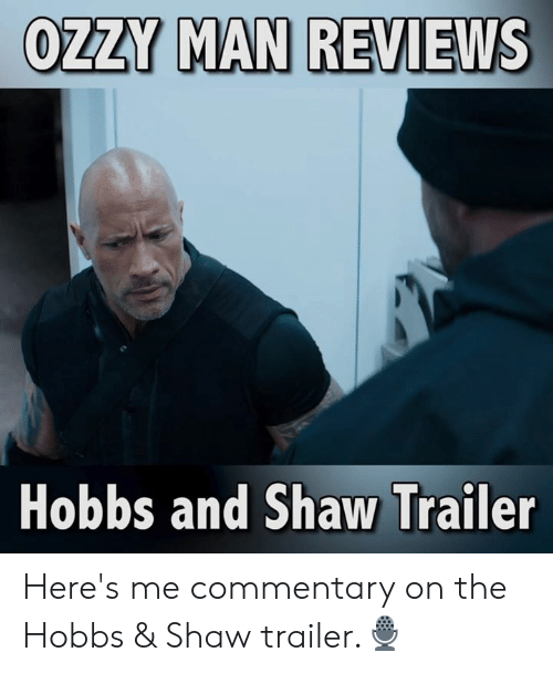 ozzy: OZZY MAN REVIEWS  Hobbs and Shaw Trailer Here's me commentary on the Hobbs & Shaw trailer.🎙