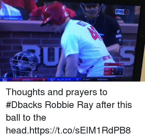 Blue Jays: P:24  STL O  ANGELS  BLUE JAYS  ATRAT Thoughts and prayers to #Dbacks Robbie Ray after this ball to the head.https://t.co/sEIM1RdPB8