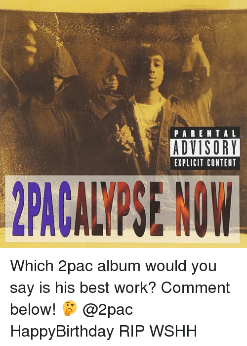 Memes, Wshh, and Work: P A R E N T A L  ADVISORY  EXPLICIT CONTENT Which 2pac album would you say is his best work? Comment below! 🤔 @2pac HappyBirthday RIP WSHH