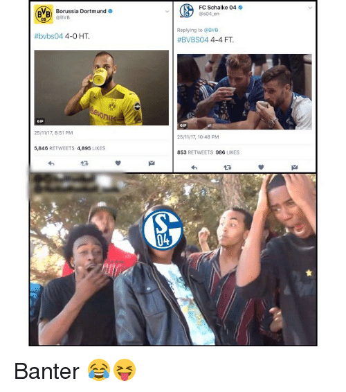 Gif, Memes, and Borussia Dortmund: p Borussia Dortmund  0 @BVB  FC Schalke 04  s04 en  BVB  Replying to @BVB  #BVBS04 4-4 FT.  #bvbs04 4-0 HT.  evon  GIF  25/11/17, 8:51 PM  5,846 RETWEETS 4,895 LIKES  25/11/17, 10:48 PM  853 RETWEETS 986 LIKES  わ  わ  04 Banter 😂😝