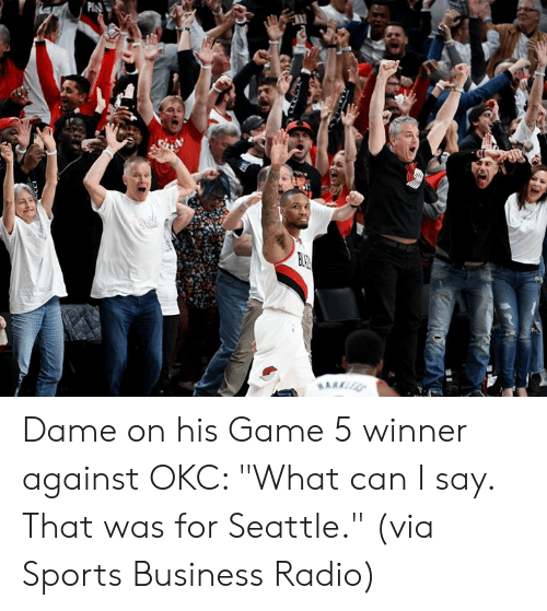 """Seattle: P Dame on his Game 5 winner against OKC: """"What can I say. That was for Seattle.""""   (via Sports Business Radio)"""