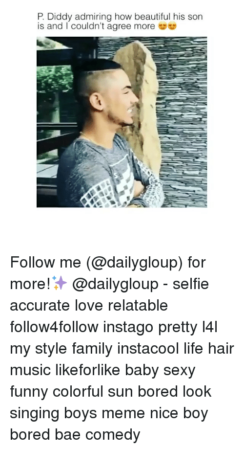 Funny Coloring: P. Diddy admiring how beautiful his son  is and couldn't agree more Follow me (@dailygloup) for more!✨ @dailygloup - selfie accurate love relatable follow4follow instago pretty l4l my style family instacool life hair music likeforlike baby sexy funny colorful sun bored look singing boys meme nice boy bored bae comedy