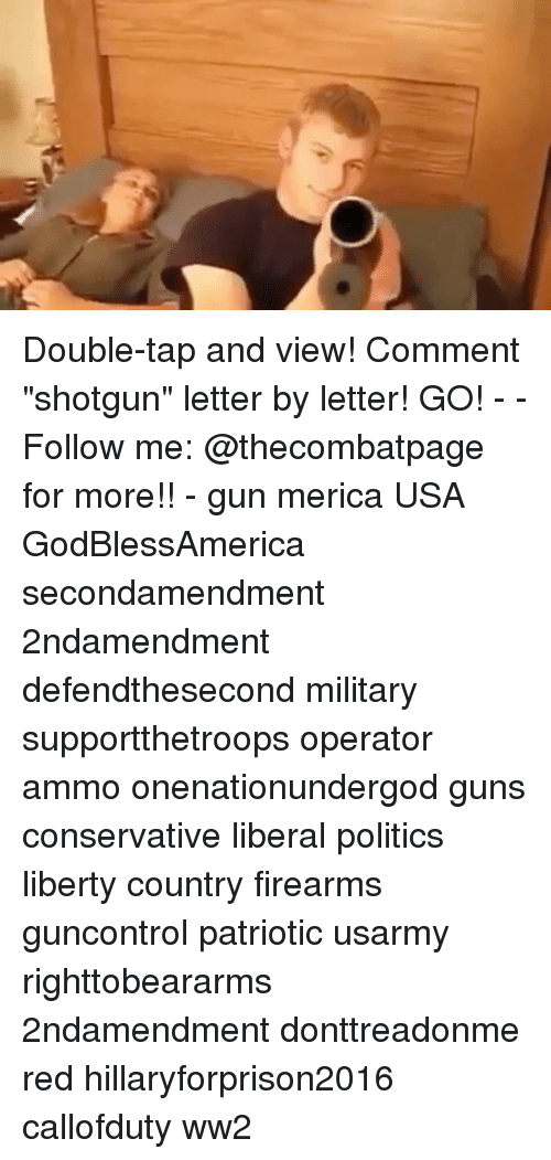 """Hillaryforprison2016: /p Double-tap and view! Comment """"shotgun"""" letter by letter! GO! - - Follow me: @thecombatpage for more!! - gun merica USA GodBlessAmerica secondamendment 2ndamendment defendthesecond military supportthetroops operator ammo onenationundergod guns conservative liberal politics liberty country firearms guncontrol patriotic usarmy righttobeararms 2ndamendment donttreadonme red hillaryforprison2016 callofduty ww2"""
