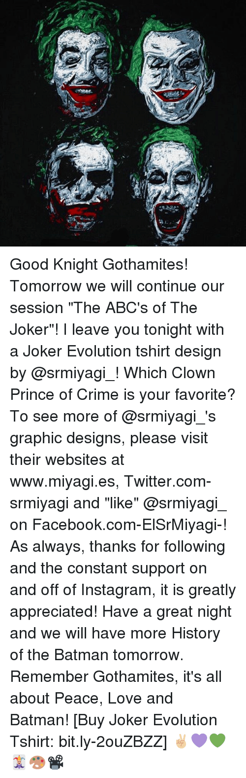 """Batman, Crime, and Facebook: P-,-fri  9  :7 Good Knight Gothamites! Tomorrow we will continue our session """"The ABC's of The Joker""""! I leave you tonight with a Joker Evolution tshirt design by @srmiyagi_! Which Clown Prince of Crime is your favorite? To see more of @srmiyagi_'s graphic designs, please visit their websites at www.miyagi.es, Twitter.com-srmiyagi and """"like"""" @srmiyagi_ on Facebook.com-ElSrMiyagi-! As always, thanks for following and the constant support on and off of Instagram, it is greatly appreciated! Have a great night and we will have more History of the Batman tomorrow. Remember Gothamites, it's all about Peace, Love and Batman! [Buy Joker Evolution Tshirt: bit.ly-2ouZBZZ] ✌🏼💜💚🃏🎨📽"""