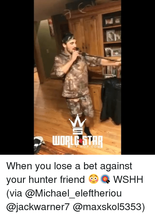 Memes, Wshh, and Michael: P HOP COM When you lose a bet against your hunter friend 😳🎯 WSHH (via @Michael_eleftheriou @jackwarner7 @maxskol5353)