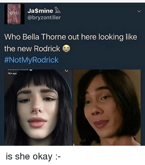 rodrick: p Ja$mine  @bryzontiller  Who Bella Thorne out here looking like  the new Rodrick  #NotMyRodrick  10m ago is she okay :-