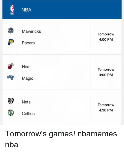 Basketball, Celtic, and Nba: p NETS  NBA  Mavericks  Pacers  Heat  Magic  Nets  Celtics  Tomorrow  4:00 PM  Tomorrow  4:00 PM  Tomorrow  4:30 PM Tomorrow's games! nbamemes nba