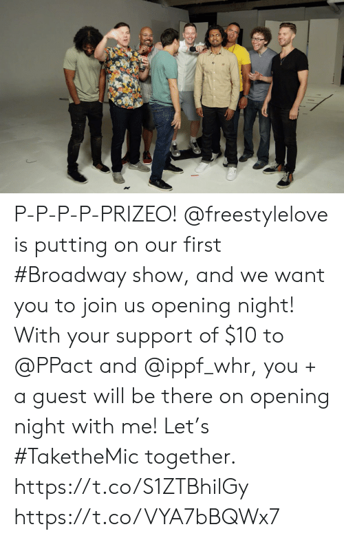 broadway: P-P-P-P-PRIZEO!  @freestylelove is putting on our first #Broadway show, and we want you to join us opening night! With your support of $10 to @PPact and @ippf_whr, you + a guest will be there on opening night with me! Let's #TaketheMic together. https://t.co/S1ZTBhilGy https://t.co/VYA7bBQWx7
