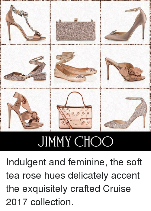 indulgent: p  vs Vyne79 FINAと  ORee41r A訟w s ei.uo?nsnMeanwarecarga  JIMMY CHOO Indulgent and feminine, the soft tea rose hues delicately accent the exquisitely crafted Cruise 2017 collection.
