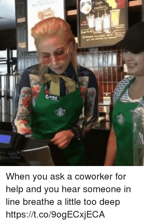 Help, Relatable, and Ask: -p When you ask a coworker for help and you hear someone in line breathe a little too deep https://t.co/9ogECxjECA