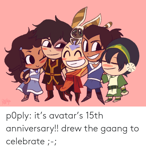 celebrate: p0ply:  it's avatar's 15th anniversary!! drew the gaang to celebrate ;-;