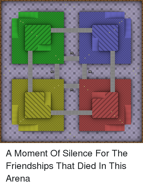 Funny, Silence, and Arena: P2  P3  P4 A Moment Of Silence For The Friendships That Died In This Arena